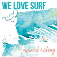 Up and Riding — We Love Surf