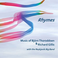 Rhymes — Bjorn Thoroddsen, Richard Gillis, The Reykjavik Big Band, The Reykjavik Big Band; Bjorn Thoroddsen; Richard Gillis