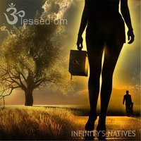 Infinity's Natives — Blessed Om