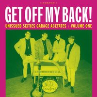 Get Off My Back: Unissued Sixties Garage Acetates, Volume One — сборник