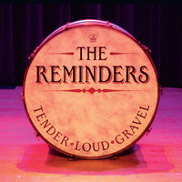 Tender Loud Gravel — The Reminders
