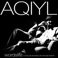 Wordslife: A Thin Line Between Hip Hop and Poetry — Aqiyl