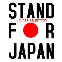 Stand for Japan - Lounge Selection — сборник