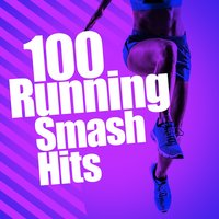 100 Running Smash Hits — Running Music, Running Music Workout, Running Spinning Workout Music, Running Music|Running Music Workout|Running Spinning Workout Music