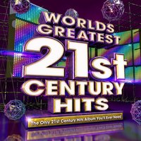 Worlds Greatest 21st Century Hits - The Only Twenty First Century Hits Album You'll Ever Need — Millennium Masters