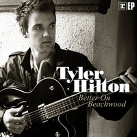 Better On Beachwood — Tyler Hilton