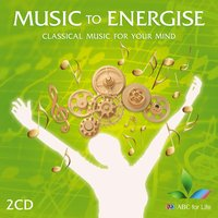 Music to Energise – Classical Music for Your Mind — сборник