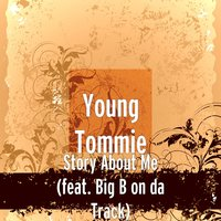Story About Me — Big B On Da Track, Young Tommie