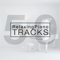 50 Relaxing Piano Tracks — Smart Baby Lullaby, Piano Music Songs, Soft Background Music, Piano Music Songs|Smart Baby Lullaby|Soft Background Music