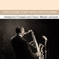 Interplay for 2 Trumpets and 2 Tenors / Wheelin' and Dealin — John Coltrane, Bobby Jaspar, Idrees Sulieman