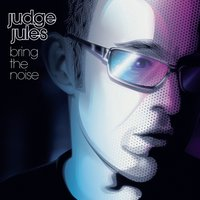 Bring The Noise — Judge Jules