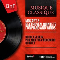 Mozart & Beethoven: Quintets for Piano and Winds — Rudolf Serkin, Philadelphia Woodwind Quintet, John De Lancie, Anthony Gigliotti, Mason Jones, Sol Schoenbach, Вольфганг Амадей Моцарт, Людвиг ван Бетховен