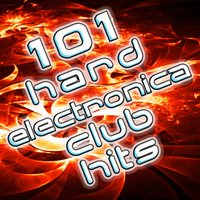 101 Hard Electronica Club Hits - Top Dance Music, House, Techno, Trance, Dubstep, Rave, Goa, Anthems — сборник