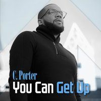You Can Get Up — C. Porter