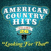 Looking for That — American Country Hits