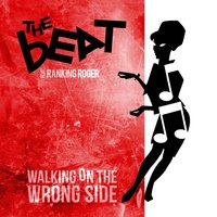 Walking on the Wrong Side — The Beat, The Beat feat. Ranking Roger, Ranking Roger