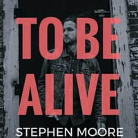 To Be Alive — Stephen Moore