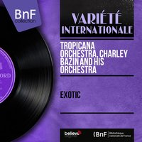 Exotic — Tropicana Orchestra, Tropicana Orchestra, Charley Bazin and His Orchestra, Charley Bazin and His Orchestra