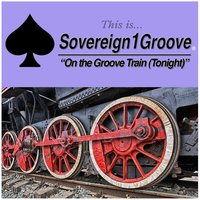 On the Groove Train (Tonight) — Sovereign1groove