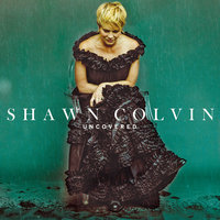 Uncovered — Shawn Colvin