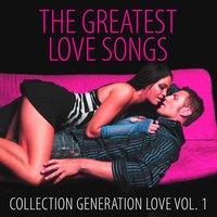 The Greatest Love Songs Vol. 1 — Generation Love
