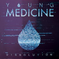 Dissolution — Young Medicine