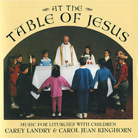 At the Table of Jesus - Music for Liturgies With Children — Carey Landry, Carol Jean Kinghorn