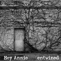 Entwined — Hey Annie