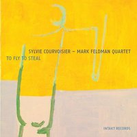 To Fly to Steal — Sylvie Courvoisier - Mark Feldman Quartet, Sylvie Courvoisier & Mark Feldman
