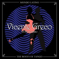 The Roots of Tango - El Morochito — Vicente Greco