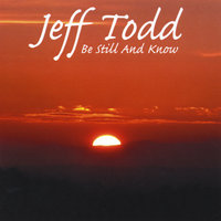Be Still and Know — Jeff Todd