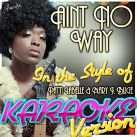 Aint No Way (In the Style of Patti Labelle & Mary J. Blige) — Ameritz - Karaoke