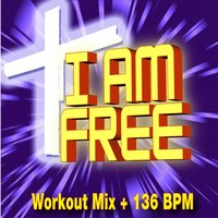 I Am Free — Christian Workout Hits