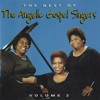 The Best Of The Angelic Gospel Singers, Volume 2 — The Angelic Gospel Singers
