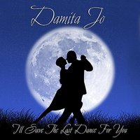 I'll Save The Last Dance For You — Damita Jo
