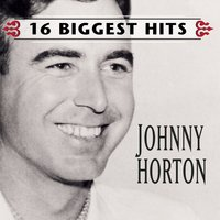 Johnny Horton - 16 Biggest Hits — Johnny Horton