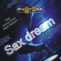 Sax Dream — Rudy Mas, Ronnie Jones, Manu' Pleasure