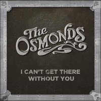I Can't Get There Without You — The Osmonds