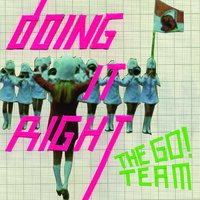 Doing It Right — The Go! Team
