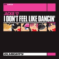 Almighty Presents: I Don't Feel Like Dancin' — Jackie 'O'