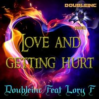 Love and Getting Hurt — Doubleinc, Lory F