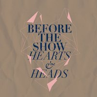 Hearts & Heads — Before the show