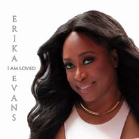 I Am Loved — Erika Evans