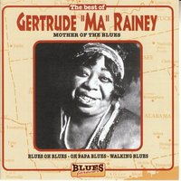 "Gertrude ""Ma"" Rainey: Mother Of The Blues — Gertrude ""Ma"" Rainey"