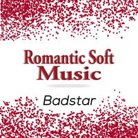 Romantic Soft Music & Power Ballads. Best Relaxing, Sensual, Erotic & Sex Songs — True Songs Makers, Badstar