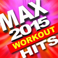 Max 2015 Workout Hits - 50 Tracks! — Max Cardio Workout