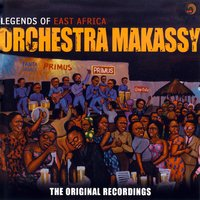 Legends of East Africa - The Original Recordings — Orchestra Makassy