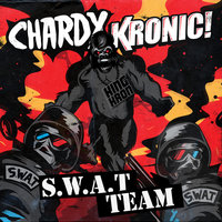 S.W.A.T Team — Chardy, Kronic