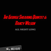 All Night Long — Nancy Wilson, The George Shearing Quintet, The George Shearing Quintet & Nancy Wilson
