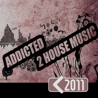Addicted 2 House Music 2011 — сборник